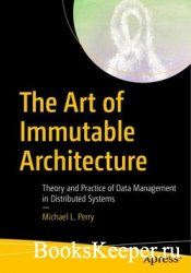 The Art of Immutable Architecture: Theory and Practice of Data Management i ...
