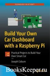 Build Your Own Car Dashboard with a Raspberry Pi: Practical Projects to Bui ...