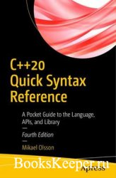 C++20 Quick Syntax Reference: A Pocket Guide to the Language, APIs, and Lib ...