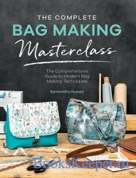 The Complete Bag Making Masterclass: A comprehensive guide to modern bag making techniques