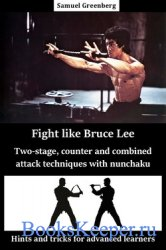 Fight like Bruce Lee Two-stage, counter and combined attack techniques with ...