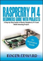 Raspberry Pi 4 Beginners Guide With Projects: A Step by Step Guide to Maste ...