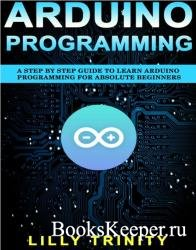 Arduino Programming : A Step by Step Guide to Learn Arduino Programming For ...