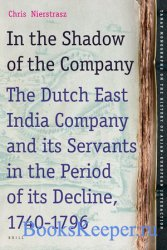 In the Shadow of the Company: The Dutch East India Company and its Servants ...