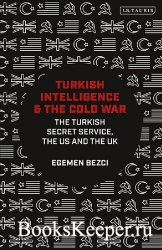 Turkish Intelligence and the Cold War. The Turkish Secret Service, the US a ...
