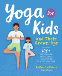 Yoga for Kids and Their Grown-Ups: 100+ Fun Yoga and Mindfulness Activities ...