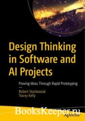Design Thinking in Software and AI Projects: Proving Ideas Through Rapid Pr ...