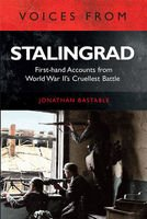 Voices from Stalingrad: First-hand Accounts from World War II's Cruellest  ...