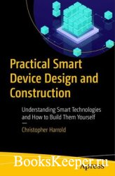 Practical Smart Device Design and Construction: Understanding Smart Technol ...