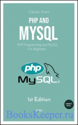 PHP and MySQL: PHP Programming and MySQL For Beginners