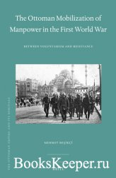 The Ottoman Mobilization of Manpower in the First World War. Between Volunt ...