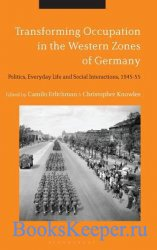 Transforming Occupation in the Western Zones of Germany. Politics, Everyday ...