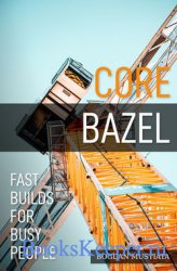 Core Bazel: Fast Builds For Busy People