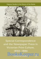 Special Correspondence and the Newspaper Press in Victorian Print Culture,  ...