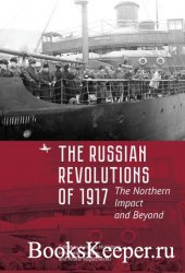 The Russian Revolutions of 1917. The Northern Impact and Beyond