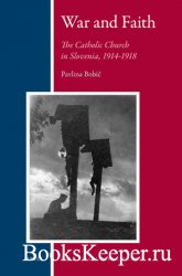 War and Faith. The Catholic Church in Slovenia, 1914-1918