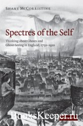 Spectres of the Self. Thinking about Ghosts and Ghost-Seeing in England, 17 ...