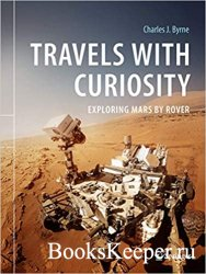 Travels with Curiosity: Exploring Mars by Rover