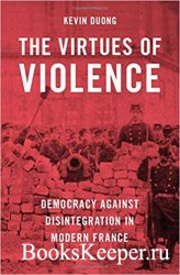 The Virtues of Violence: Democracy Against Disintegration in Modern France