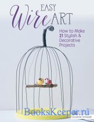 Easy Wire Art: How to Make 21 Stylish & Decorative Projects