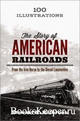 The Story of American Railroads: From the Iron Horse to the Diesel Locomoti ...