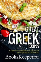 Great Greek Recipes: A Complete Cookbook of Delicious Mediterranean Dish Id ...