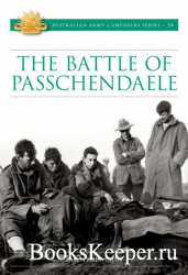 The Battle for Passchendaele (Australian Army Campaigns)