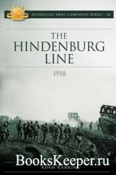 The Hindenburg Line Campaign 1918 (Australian Army Campaigns)