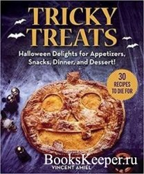 Tricky Treats: Halloween Delights for Appetizers, Snacks, Dinner, and Desse ...