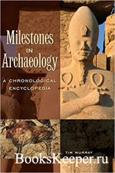 Milestones in Archaeology: A Chronological Encyclopedia