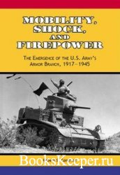 Mobility, Shock, and Firepower: The Emergence of the U.S. Army's Armor Bra ...
