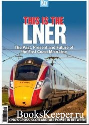 This is the LNER: The Past, Present and Future of the East Coast Main Line