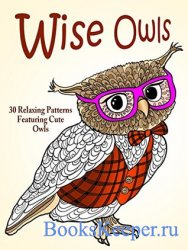 Wise Owls: 30 Relaxing Patterns Featuring Cute Owls