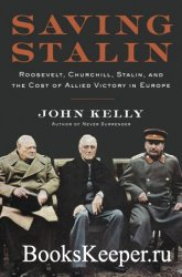 Saving Stalin: Roosevelt, Churchill, Stalin, and the Cost of Allied Victory ...