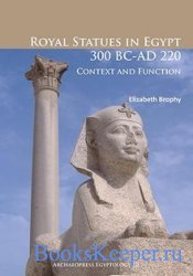 Royal Statues in Egypt 300 BC-AD 220: Context and Function;Archaeopress Egy ...