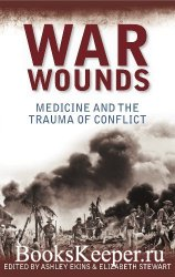War Wounds: Medicine and the trauma of conflict