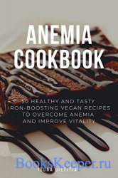 Anemia Cookbook: 50 Healthy and Tasty Iron-Boosting Recipes to Overcome Ane ...