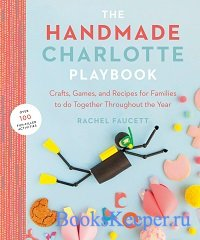The Handmade Charlotte Playbook: Crafts, Games and Recipes for Families to  ...