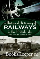A Historical Dictionary of the Railways of the British Isles
