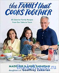 The Family That Cooks Together: 85 Zakarian Family Recipes from Our Table t ...