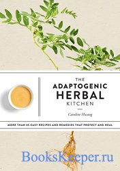 The Adaptogenic Herbal Kitchen: More Than 65 Easy Recipes and Remedies That ...