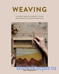 Weaving: A modern guide to creating 17 woven accessories for your handmade  ...