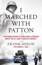 I Marched with Patton: A Firsthand Account of World War II Alongside One of ...