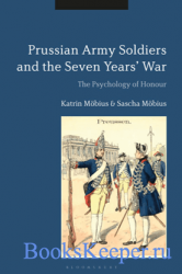 Prussian Army Soldiers and the Seven Years' War : The Psychology of Honour