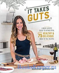 It Takes Guts: A Meat-Eater's Guide to Eating Offal with over 75 Healthy a ...