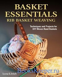 Basket Essentials: Rib Basket Weaving: Techniques and Projects for DIY Wove ...