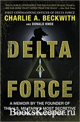 Delta Force: A Memoir by the Founder of the U.S. Military's Most Secretive Special-Operations