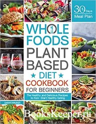 Whole Foods Plant Based Diet Cookbook for Beginners
