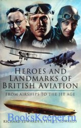 Heroes and Landmarks of British Military Aviation: From Airships to the Jet ...