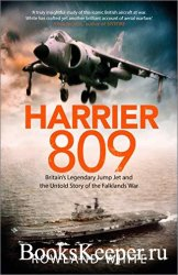Harrier 809: Britain's Legendary Jump Jet and the Untold Story of the Falkl ...